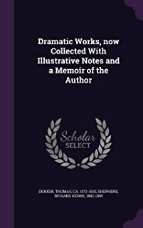 Dramatic Works, now Collected With Illustrative Notes and a Memoir of the Author