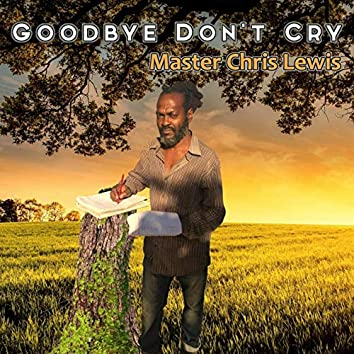 GOODBYE DON'T CRY