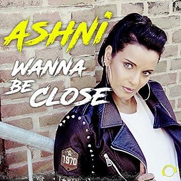 Wanna Be Close