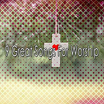9 Great Songs For Worship