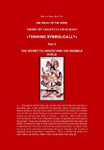 (GB) ESSAY OF THE SERIE: THEMES OF ANALYTICAL PSYCHOLOGY «THINKING SYMBOLICALLY»: THE SECRET TO UNDERSTAND THE INVISIBLE WORLD