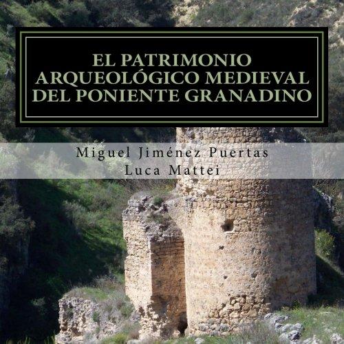 El patrimonio arqueológico medieval del Poniente granadino: (Comarcas de Alhama, Loja y...