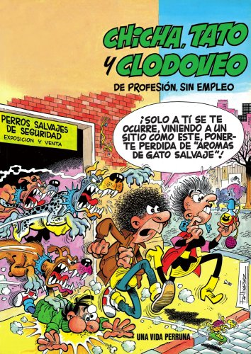 Chicha, Tato y Clodoveo, de profesión sin empleo. Vida perruna