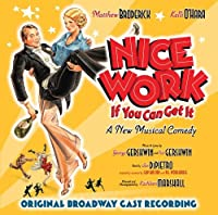 Nice Work If You Can Get It - A New Musical Comedy [Original Broadway Cast Recording] by Matthew Broderick (2012-10-30)