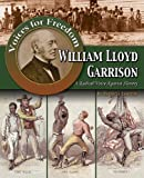 William Lloyd Garrison: A Radical Voice Against Slavery (Voices for Freedom: Abolitionist Heroes (Paperback))