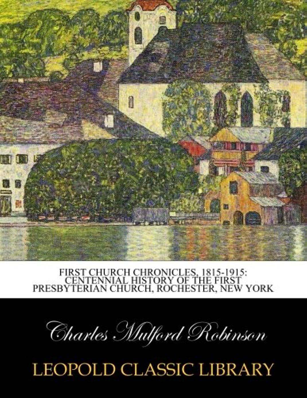 結果ジュース荷物First Church chronicles, 1815-1915: centennial history of the First Presbyterian Church, Rochester, New York