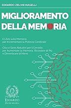 Miglioramento della Memoria: Il Libro sulla Memoria per Incrementare la Potenza Cerebrale - Cibo e Sane Abitudini per il Cervello per Aumentare la Memoria, Ricordare di Più e Dimenticare di Meno