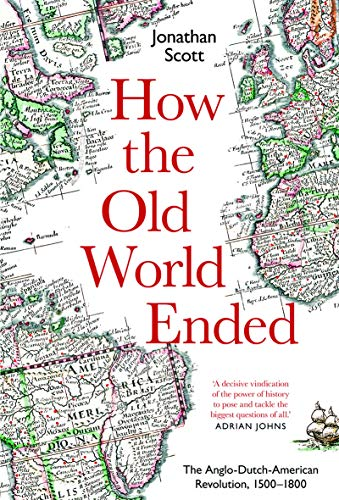 How the Old World Ended: The Anglo-Dutch-American Revolution 1500-1800 (English Edition) eBook: Scott, Jonathan: Amazon.es: Tienda Kindle