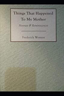 Things That Happened To My Mother: Hearsay & Reminiscences