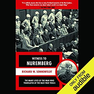 Witness to Nuremberg      The Many Lives of the Man Who Translated at the Nazi War Trials              By:                                                                                                                                 W. Richard Sonnenfeldt                               Narrated by:                                                                                                                                 Robert Blumenfeld                      Length: 7 hrs and 52 mins     45 ratings     Overall 4.1