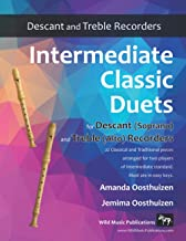 Intermediate Classic Duets for Descant (Soprano) and Treble (Alto) Recorders: 22 classical and traditional melodies for eq...