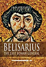 Belisarius: The Last Roman General (English Edition)