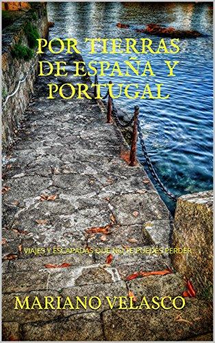POR TIERRAS DE ESPAÑA Y PORTUGAL: VIAJES Y ESCAPADAS QUE NO TE PUEDES PERDER eBook: VELASCO, MARIANO, VELASCO, MARIANO: Amazon.es: Tienda Kindle