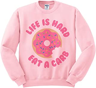 TeesAndTankYou Life is Hard Eat A Carb Donut Funny Food Sweatshirt Unisex
