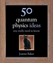 50 Quantum Physics Ideas You Really Need to Know (50 Ideas You Really Need to Know)