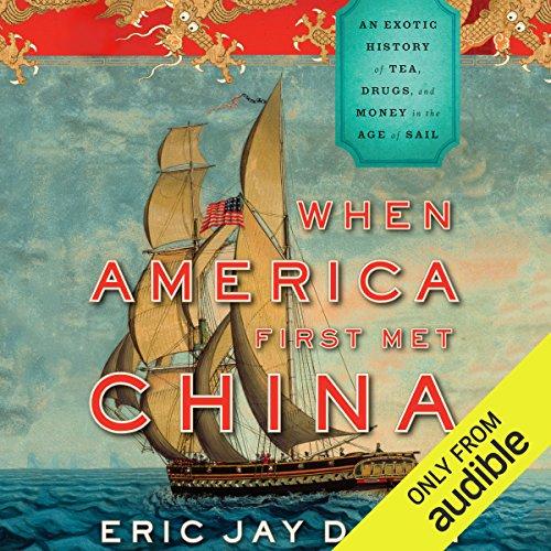 When America First Met China     An Exotic History of Tea, Drugs, and Money in the Age of Sail              By:                                                                                                                                 Eric Jay Dolin                               Narrated by:                                                                                                                                 A. T. Chandler                      Length: 10 hrs and 28 mins     51 ratings     Overall 4.0