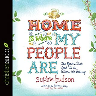 Home Is Where My People Are     The Roads That Lead Us to Where We Belong              By:                                                                                                                                 Sophie Hudson                               Narrated by:                                                                                                                                 Sophie Hudson                      Length: 6 hrs and 57 mins     42 ratings     Overall 4.9