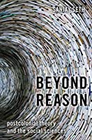 Beyond Reason: Postcolonial Theory and the Social Sciences
