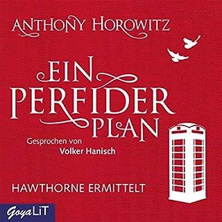 Ein perfider Plan     Hawthorne ermittelt 1              Autor:                                                                                                                                 Anthony Horowitz                               Sprecher:                                                                                                                                 Volker Hanisch                      Spieldauer: 5 Std. und 38 Min.     10 Bewertungen     Gesamt 4,5