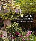 Die geheimen Gärten von Somerset: Ein exklusiver Rundgang