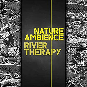 Nature Ambience - River Therapy: Calming Tones of Water, Relaxing Sounds with Wildlife, Find Your Inner Peace, Keep Calm & Rest, New Age Relaxation