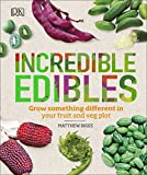 Incredible Edibles: Grow Something Different in Your Fruit and Veg Plot