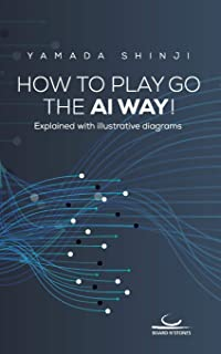 How to Play Go the AI Way!: Explained with illustrative diagrams