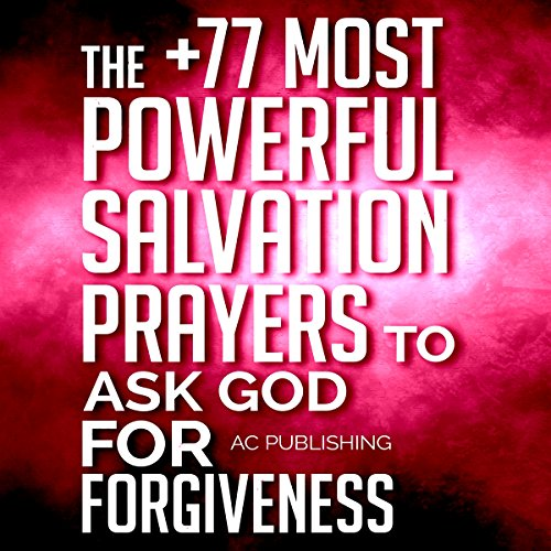 The +77 Most Powerful Salvation Prayers to Ask God for Forgiveness audiobook cover art