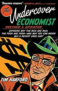 (The Undercover Economist, Revised and Updated Edition: Exposing Why the Rich Are Rich, the Poor Are Poor - And Why You Ca...