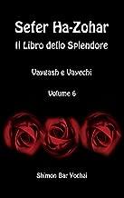 Sefer Ha-Zohar: Il Libro dello Splendore - Vaygash e Vayechi - Volume 6 (Italian Edition)