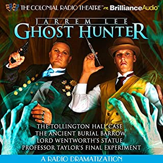 Jarrem Lee - Ghost Hunter - The Tollington Hall Case, The Ancient Burial Barrow, Lord Wentworth's Statue and Professor Taylor's Final Experiment     A Radio Dramatization              By:                                                                                                                                 Gareth Tilly                               Narrated by:                                                                                                                                 Jerry Robbins,                                                                                        The Colonial Radio Players                      Length: 1 hr and 52 mins     66 ratings     Overall 4.2