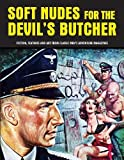Soft Nudes for the Devil's Butcher: Fiction, Features and Art from Classic Men's Adventure Magazines