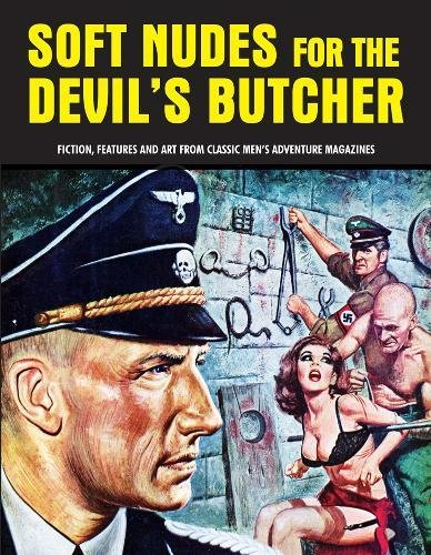 Soft Nudes For The Devil s Butcher Fiction Features And Art From Classic Men s Adventure Magazines Pulp Mayhem VOLUME