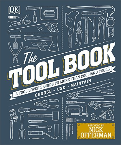 Compare Textbook Prices for The Tool Book: A Tool Lover's Guide to Over 200 Hand Tools Illustrated Edition ISBN 9781465468543 by Davy, Phil,Offerman, Nick