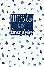 Letters To My Grandson: Small Blank Lined Notebook Journal to Write Your Personal Messages to Your Grandchild - Fill The Book With Thoughts, Words and Every Day Experiences