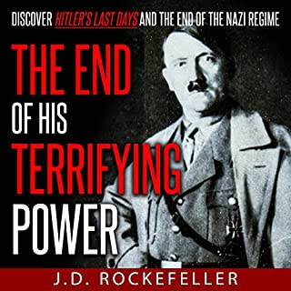 The End of His Terrifying Power     Discover Hitler's Last Days and the End of the Nazi Regime              By:                                                                                                                                 J.D. Rockefeller                               Narrated by:                                                                                                                                 E. Jonathan Kessler                      Length: 1 hr and 2 mins     3 ratings     Overall 3.7