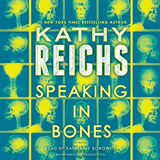Speaking in Bones     A Novel              By:                                                                                                                                 Kathy Reichs                               Narrated by:                                                                                                                                 Katherine Borowitz                      Length: 9 hrs and 58 mins     1,000 ratings     Overall 4.4