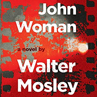 John Woman                   By:                                                                                                                                 Walter Mosley                               Narrated by:                                                                                                                                 Dion Graham                      Length: 10 hrs and 58 mins     179 ratings     Overall 4.5
