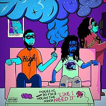Like I Need It (feat. OG Fin & Nolan the Ninja)
