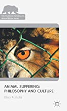 Animal Suffering: Philosophy and Culture (The Palgrave Macmillan Animal Ethics Series)