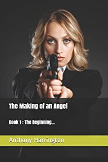 The Making of an Angel: Book 1: The Beginning...