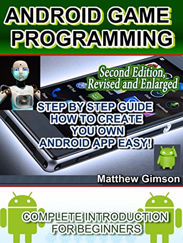 ANDROID GAME PROGRAMMING: COMPLETE INTRODUCTION FOR BEGINNERS: STEP BY STEP GUIDE  HOW TO CREATE YOUR OWN ANDROID APP EASY! 2nd Edition, Revised and Enlarged ... is Easy Book 6) (English Edition)
