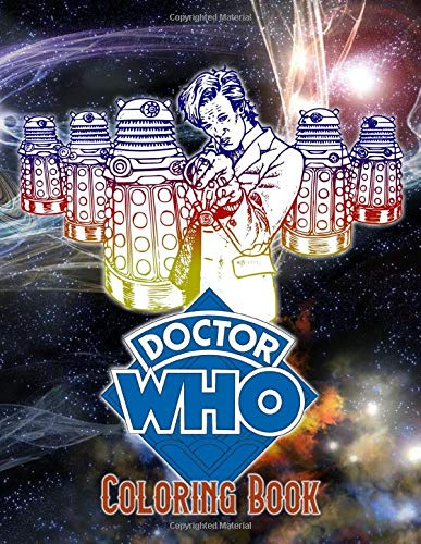 Doctor Who Coloring Book: Stress Relief Doctor Who Adult Coloring Books Original Birthday Present / Gift Idea