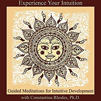 Experience Your Intuition: Guided Meditations for Intuitive Development