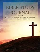 My Bible Study Journal: A Three - Month Record of Prayer, Worship, and Service