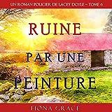 Ruine par une Peinture: Un Roman Policier de Lacey Doyle – Tome 6