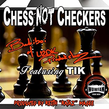 Chess Not Checkers (feat. Tik)