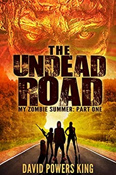 The Undead Road (My Zombie Summer Book 1) by [David Powers King]
