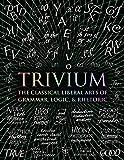 Trivium: The Classical Liberal Arts of Grammar, Logic, & Rhetoric (Wooden Books)