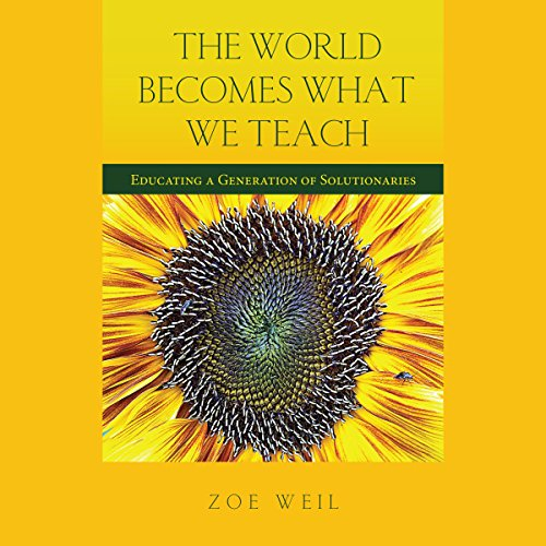 The World Becomes What We Teach     Educating a Generation of Solutionaries              Written by:                                                                                                                                 Zoe Weil                               Narrated by:                                                                                                                                 Diane Lehman                      Length: 2 hrs and 44 mins     Not rated yet     Overall 0.0
